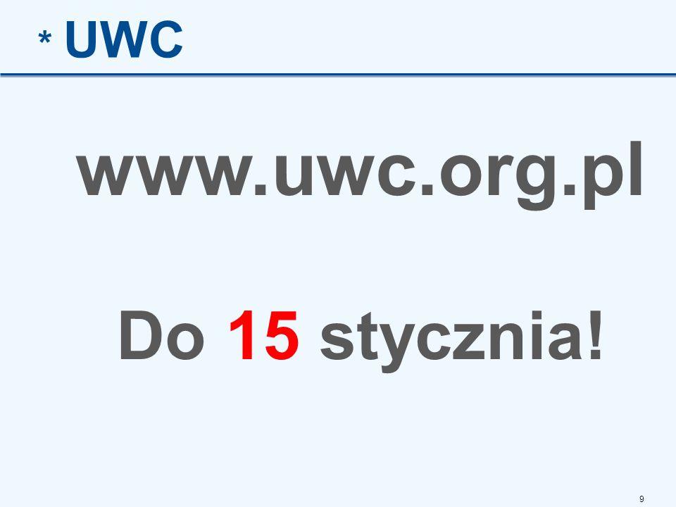 9 * UWC www.uwc.org.pl Do 15 stycznia!