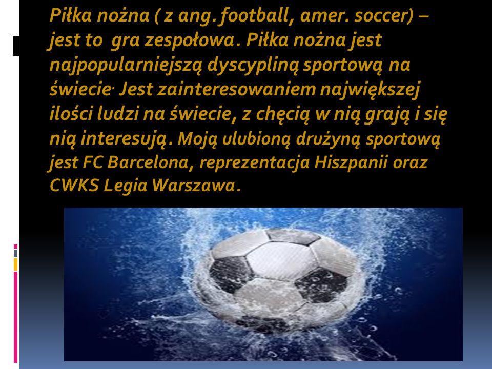 Piłka nożna ( z ang.football, amer. soccer) – jest to gra zespołowa.