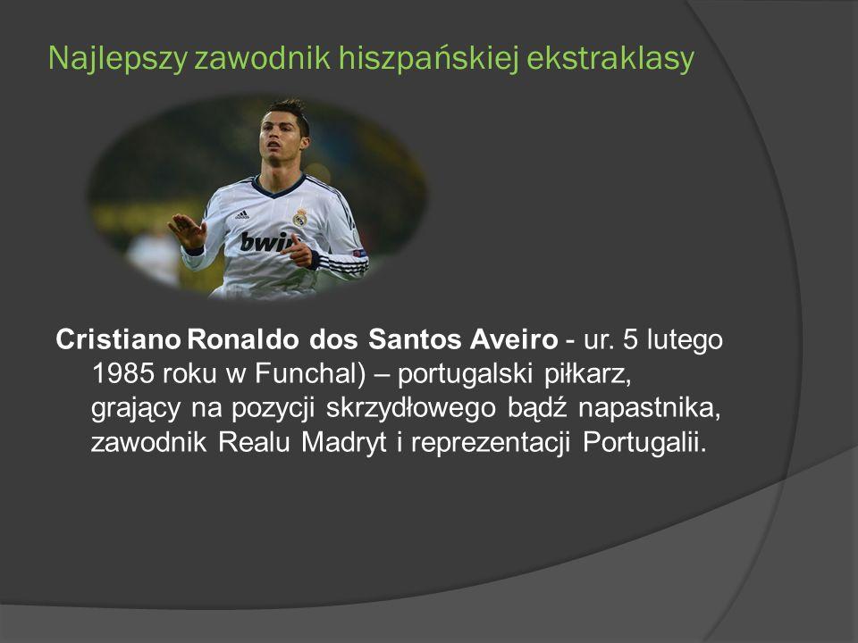 Najlepszy zawodnik hiszpańskiej ekstraklasy Cristiano Ronaldo dos Santos Aveiro - ur. 5 lutego 1985 roku w Funchal) – portugalski piłkarz, grający na
