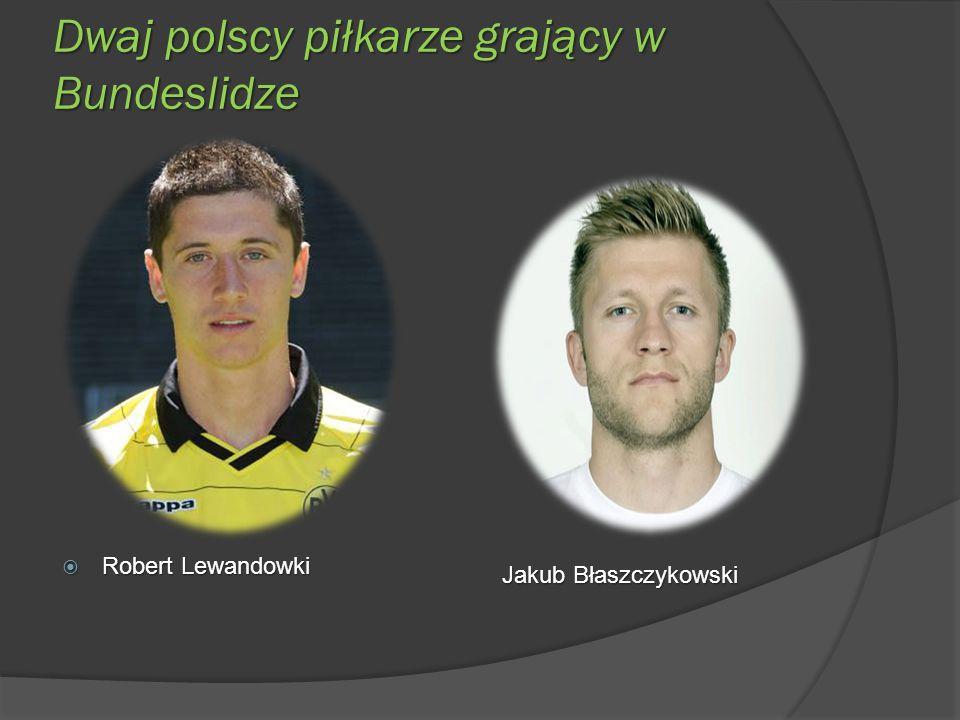 Dwaj polscy piłkarze grający w Bundeslidze Robert Lewandowki Robert Lewandowki Jakub Błaszczykowski