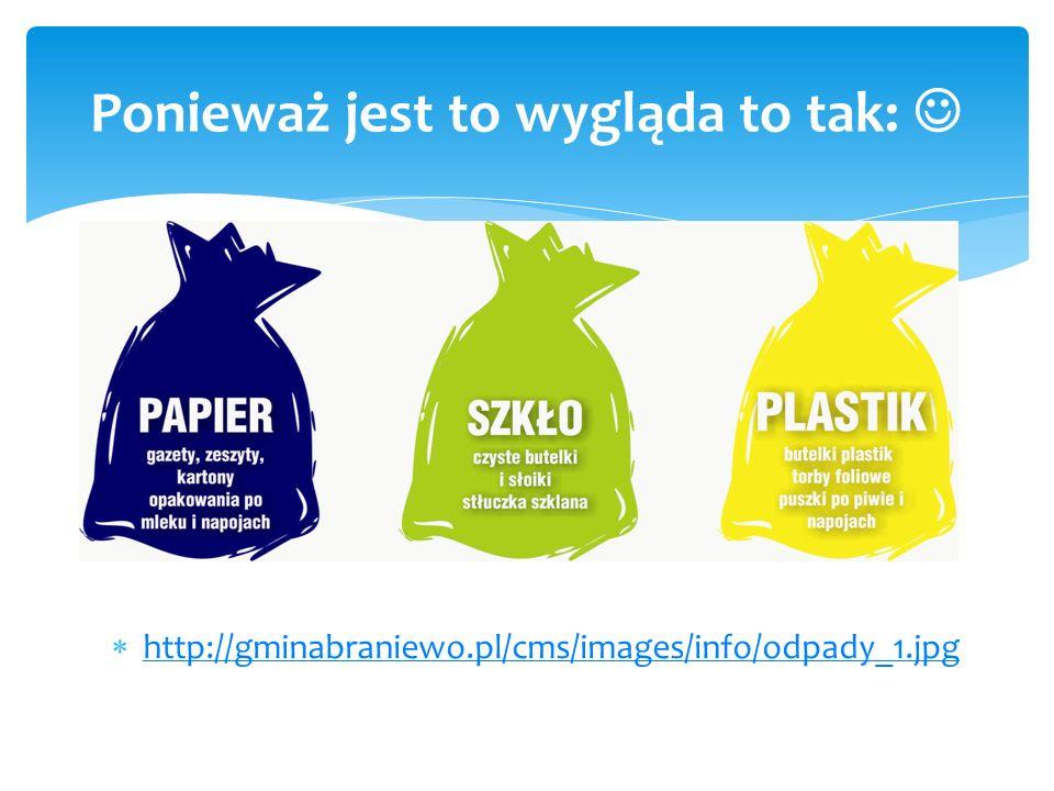 http://gminabraniewo.pl/cms/images/info/odpady_1.jpg Ponieważ jest to wygląda to tak: