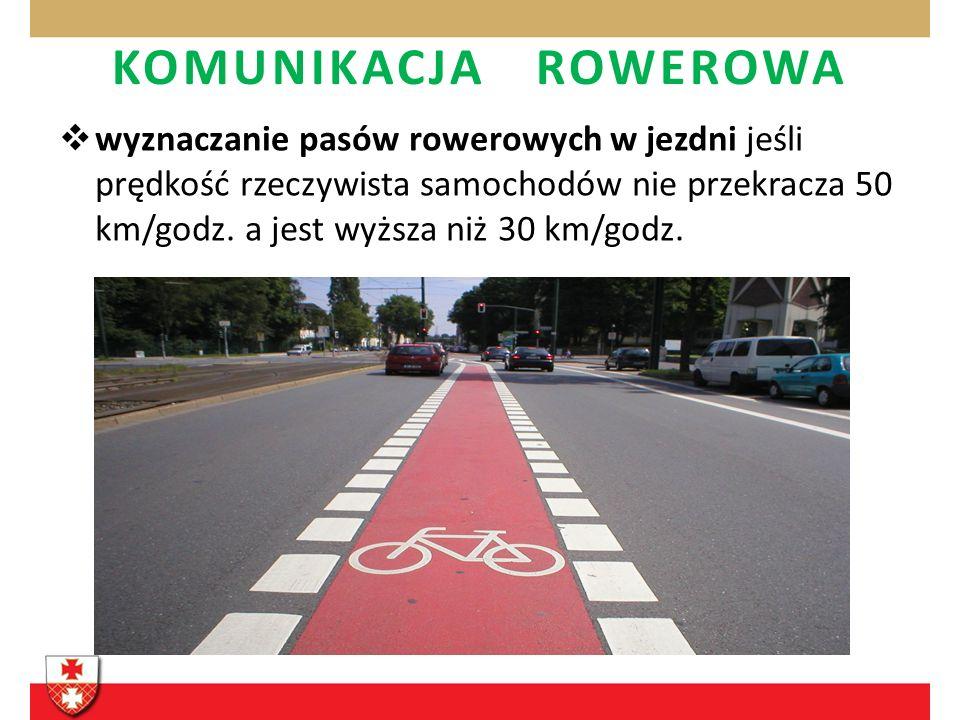 wyznaczanie pasów rowerowych w jezdni jeśli prędkość rzeczywista samochodów nie przekracza 50 km/godz. a jest wyższa niż 30 km/godz. KOMUNIKACJA ROWER