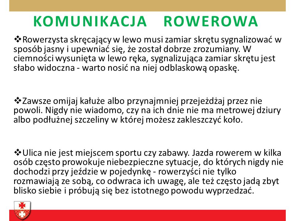 KOMUNIKACJA ROWEROWA Rowerzysta skręcający w lewo musi zamiar skrętu sygnalizować w sposób jasny i upewniać się, że został dobrze zrozumiany.