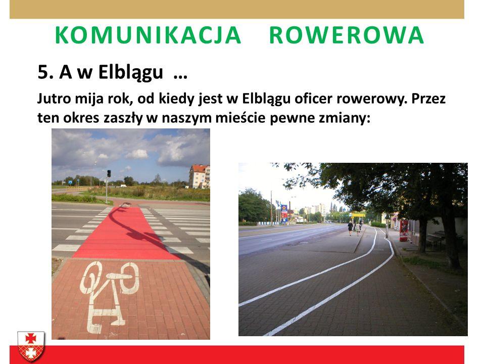 KOMUNIKACJA ROWEROWA 5. A w Elblągu … Jutro mija rok, od kiedy jest w Elblągu oficer rowerowy. Przez ten okres zaszły w naszym mieście pewne zmiany: