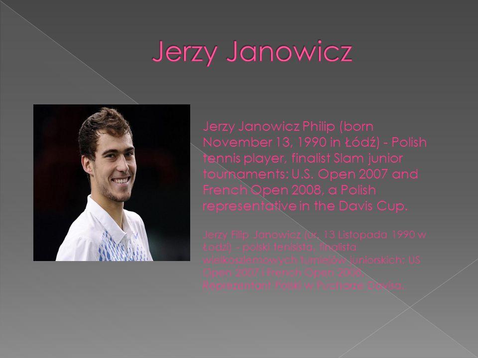Jerzy Janowicz Philip (born November 13, 1990 in Łódź) - Polish tennis player, finalist Slam junior tournaments: U.S. Open 2007 and French Open 2008,