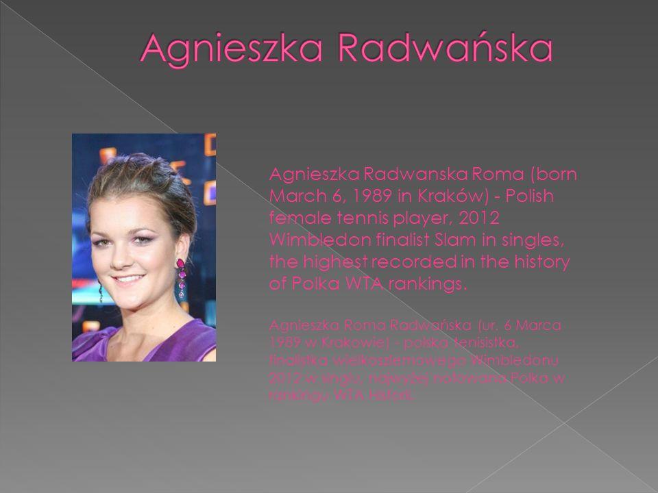 Agnieszka Radwanska Roma (born March 6, 1989 in Kraków) - Polish female tennis player, 2012 Wimbledon finalist Slam in singles, the highest recorded i