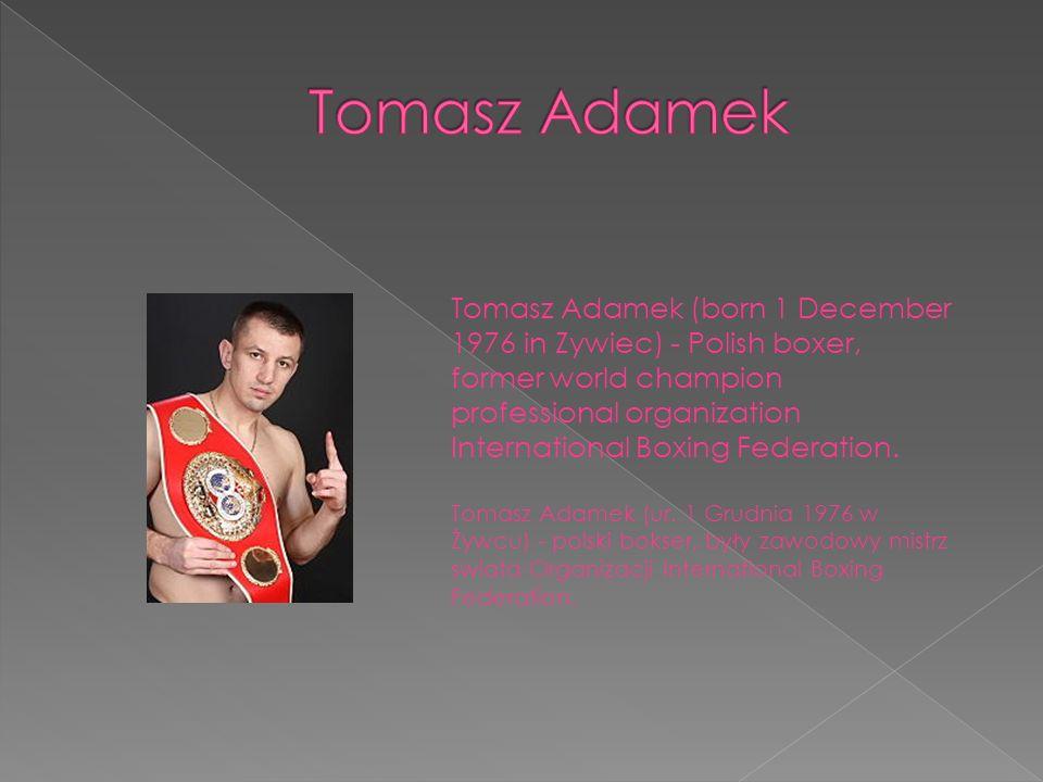 Tomasz Adamek (born 1 December 1976 in Zywiec) - Polish boxer, former world champion professional organization International Boxing Federation. Tomasz