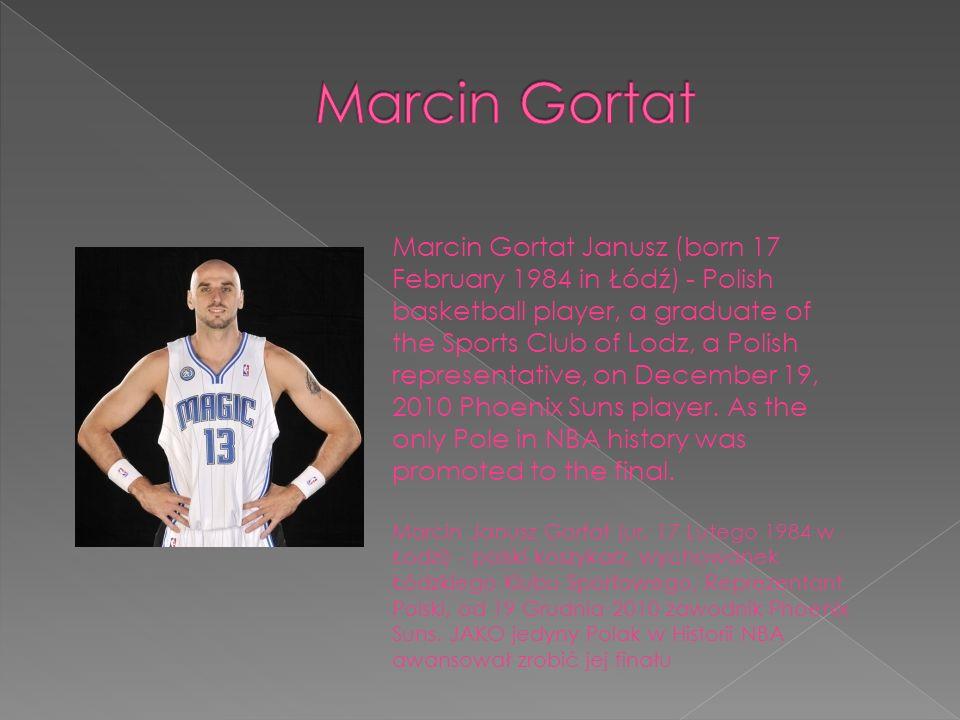 Marcin Gortat Janusz (born 17 February 1984 in Łódź) - Polish basketball player, a graduate of the Sports Club of Lodz, a Polish representative, on De