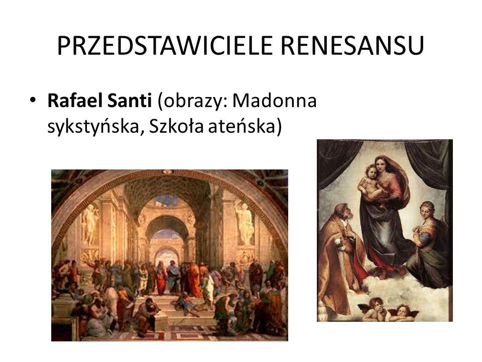 PRZEDSTAWICIELE RENESANSU Rafael Santi (obrazy: Madonna sykstyńska, Szkoła ateńska)