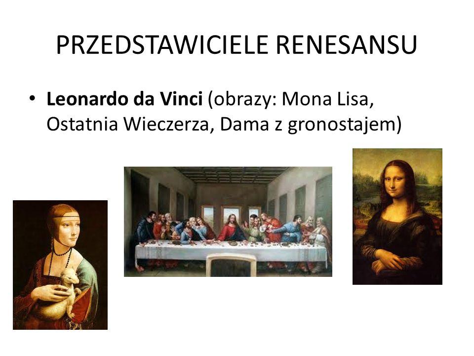 PRZEDSTAWICIELE RENESANSU Leonardo da Vinci (obrazy: Mona Lisa, Ostatnia Wieczerza, Dama z gronostajem)