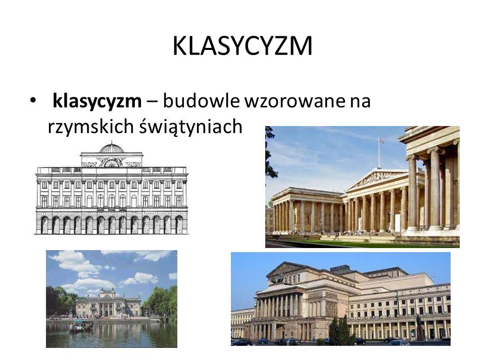 KLASYCYZM klasycyzm – budowle wzorowane na rzymskich świątyniach