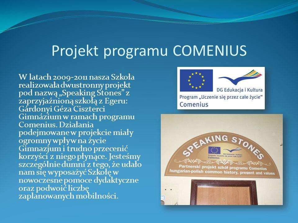 Projekt programu COMENIUS W latach 2009-2011 nasza Szkoła realizowała dwustronny projekt pod nazwą Speaking Stones z zaprzyjaźnioną szkołą z Egeru: Gá