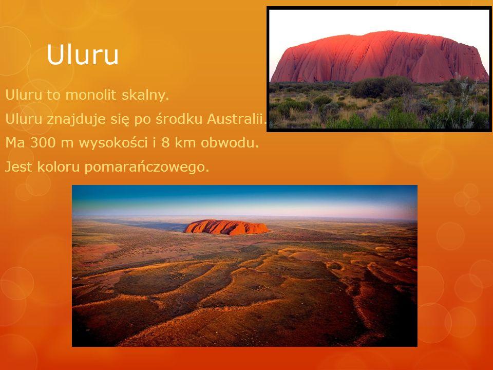 Uluru Uluru to monolit skalny. Uluru znajduje się po środku Australii. Ma 300 m wysokości i 8 km obwodu. Jest koloru pomarańczowego.