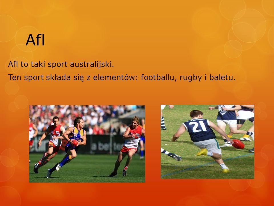 Afl Afl to taki sport australijski. Ten sport składa się z elementów: footballu, rugby i baletu.