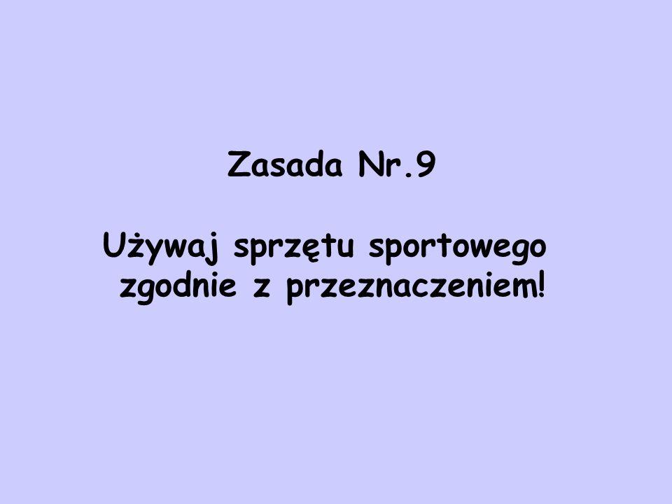 Zasada Nr.9 Używaj sprzętu sportowego zgodnie z przeznaczeniem!