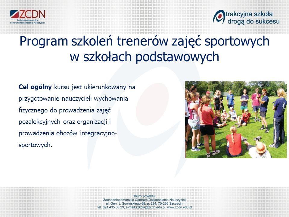 Program szkoleń trenerów zajęć sportowych w szkołach podstawowych Cel ogólny kursu jest ukierunkowany na przygotowanie nauczycieli wychowania fizycznego do prowadzenia zajęć pozalekcyjnych oraz organizacji i prowadzenia obozów integracyjno- sportowych.
