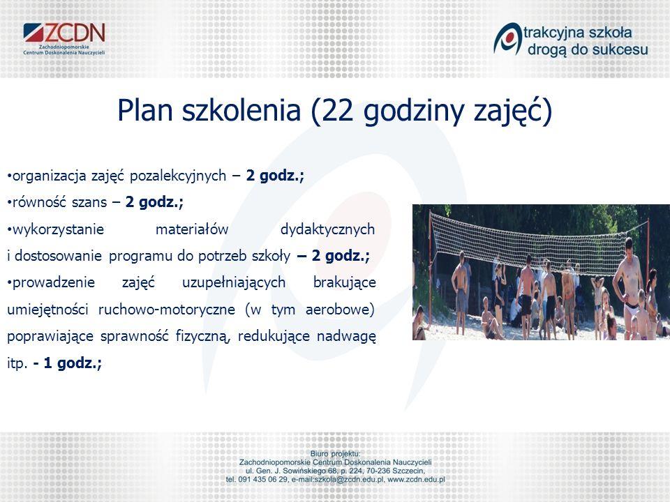 Plan szkolenia (22 godziny zajęć) organizacja zajęć pozalekcyjnych – 2 godz.; równość szans – 2 godz.; wykorzystanie materiałów dydaktycznych i dostosowanie programu do potrzeb szkoły – 2 godz.; prowadzenie zajęć uzupełniających brakujące umiejętności ruchowo-motoryczne (w tym aerobowe) poprawiające sprawność fizyczną, redukujące nadwagę itp.