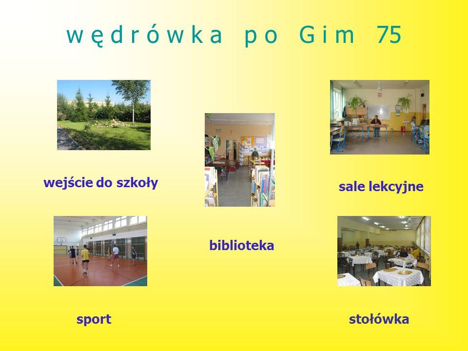 w ę d r ó w k a p o G i m 75 sport wejście do szkoły biblioteka sale lekcyjne stołówka