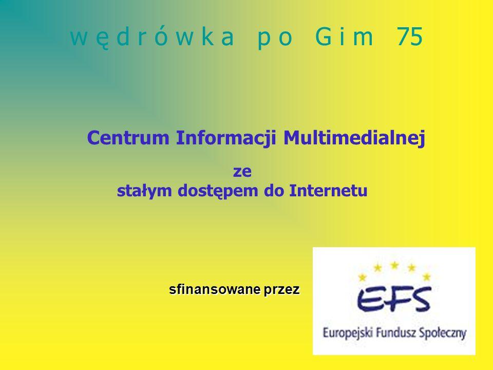 w ę d r ó w k a p o G i m 75 Centrum Informacji Multimedialnej sfinansowane przez ze stałym dostępem do Internetu