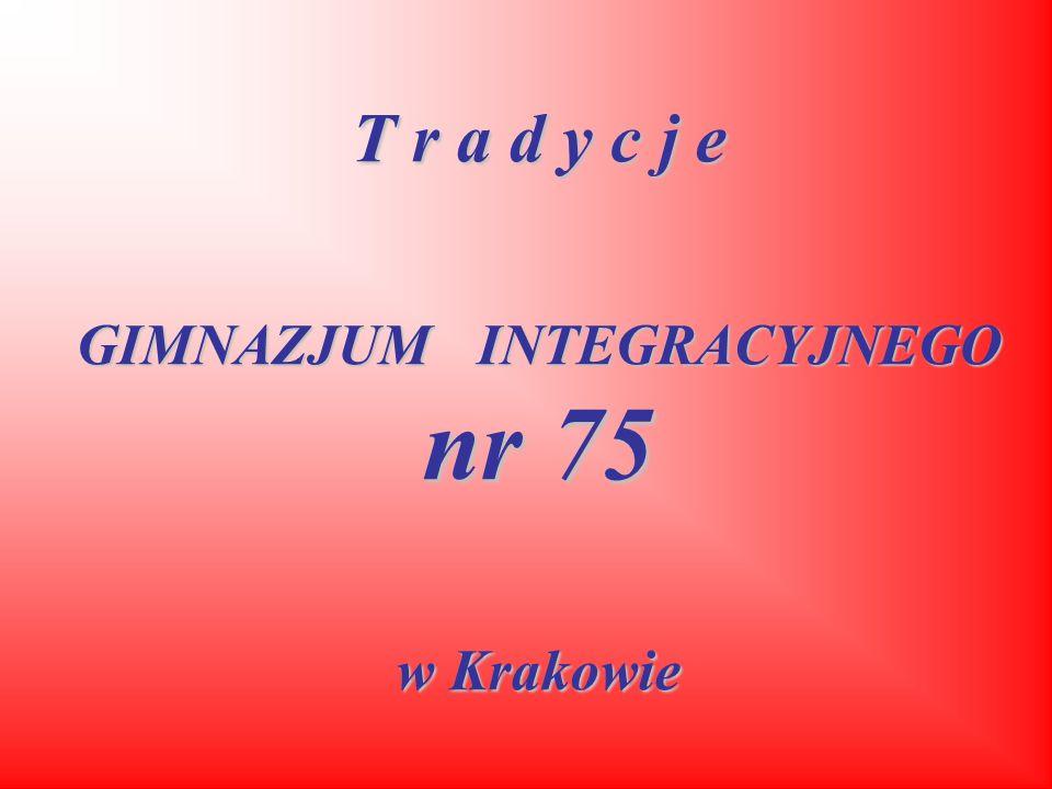 T r a d y c j e GIMNAZJUM INTEGRACYJNEGO nr 75 w Krakowie