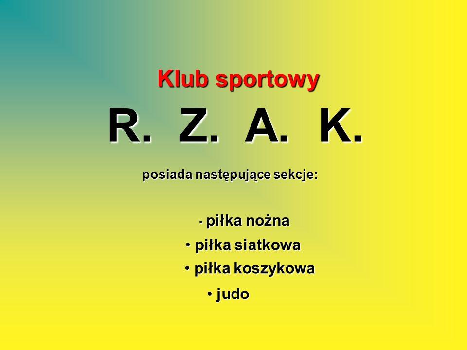 Klub sportowy R. Z. A. K. posiada następujące sekcje: piłka nożna piłka nożna piłka siatkowa piłka siatkowa piłka koszykowa piłka koszykowa judo judo