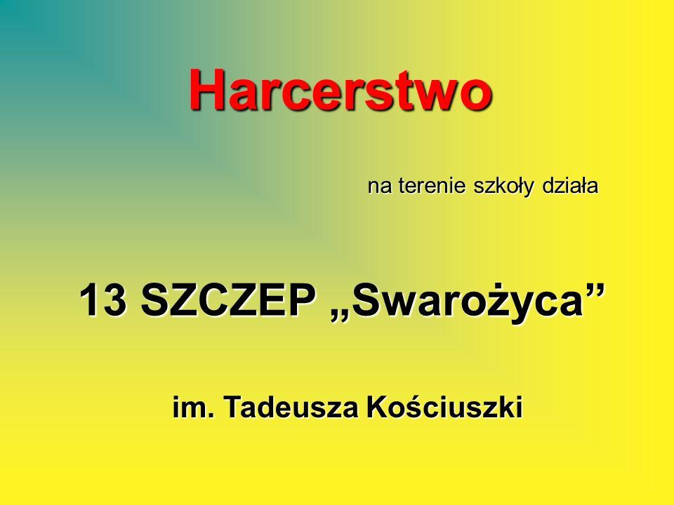 Harcerstwo na terenie szkoły działa 13 SZCZEP Swarożyca im. Tadeusza Kościuszki