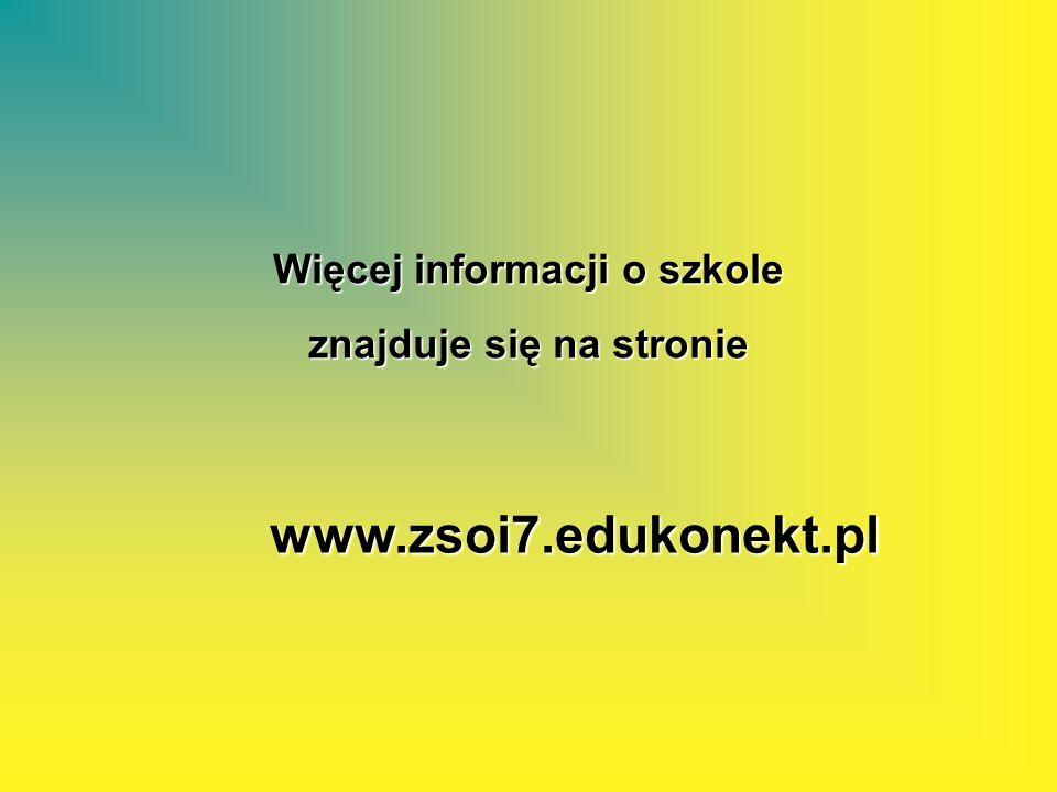 Więcej informacji o szkole znajduje się na stronie www.zsoi7.edukonekt.pl