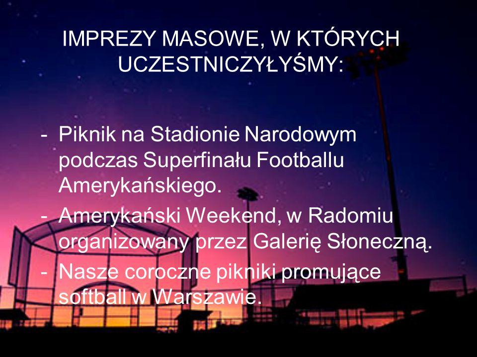 IMPREZY MASOWE, W KTÓRYCH UCZESTNICZYŁYŚMY: -Piknik na Stadionie Narodowym podczas Superfinału Footballu Amerykańskiego.