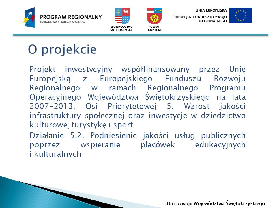 o Realizacja celów wpłynęła na poprawę techniczno- użytkowego stanu budynków, a także zaplecza dydaktycznego oraz infrastruktury sportowo-edukacyjnej, co w konsekwencji umożliwiło dostosowanie bazy do europejskich standardów edukacyjnych.