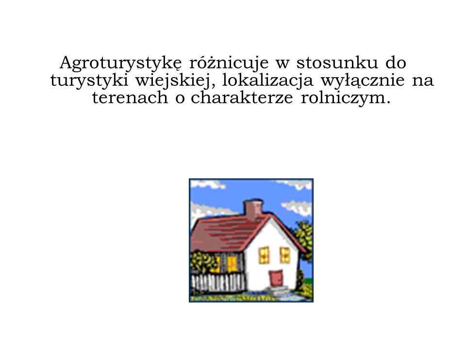 Agroturystykę różnicuje w stosunku do turystyki wiejskiej, lokalizacja wyłącznie na terenach o charakterze rolniczym.
