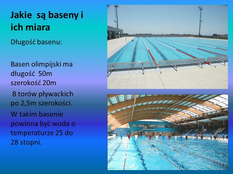 Jakie są baseny i ich miara Długość basenu: Basen olimpijski ma długość 50m szerokość 20m 8 torów pływackich po 2,5m szerokości. W takim basenie powin