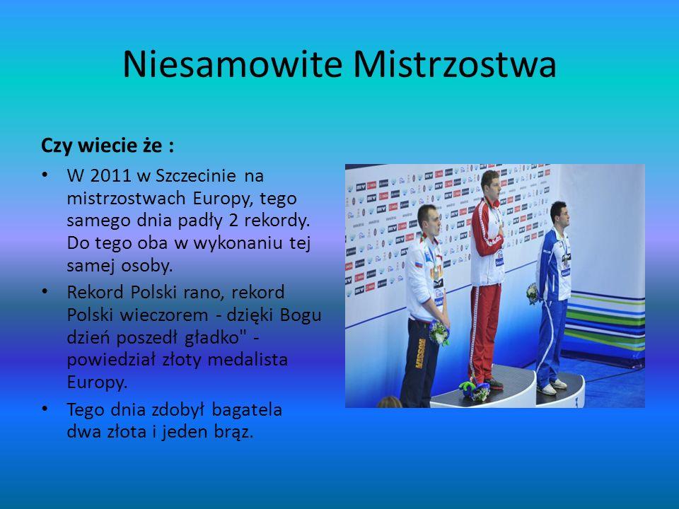 Niesamowite Mistrzostwa Czy wiecie że : W 2011 w Szczecinie na mistrzostwach Europy, tego samego dnia padły 2 rekordy. Do tego oba w wykonaniu tej sam