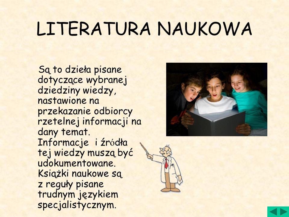 LITERATURA PIĘKNA – dzieła pisane, w których autor kładzie nacisk przede wszystkim na funkcję estetyczną wypowiedzi, to znaczy na dostarczenie odbiorc