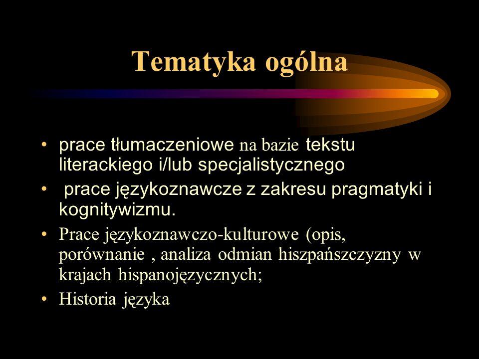 Tematyka ogólna prace tłumaczeniowe na bazie tekstu literackiego i/lub specjalistycznego prace językoznawcze z zakresu pragmatyki i kognitywizmu.