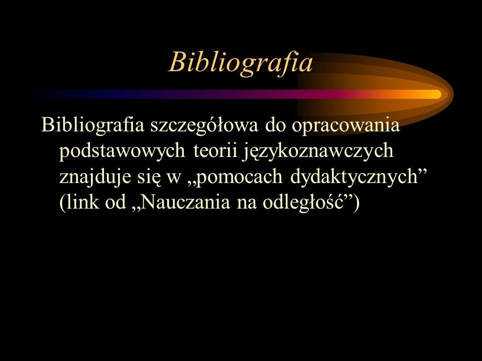 Bibliografia Bibliografia szczegółowa do opracowania podstawowych teorii językoznawczych znajduje się w pomocach dydaktycznych (link od Nauczania na odległość)