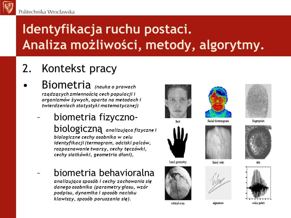 Identyfikacja ruchu postaci. Analiza możliwości, metody, algorytmy. 2.Kontekst pracy Biometria (nauka o prawach rządzących zmiennością cech populacji