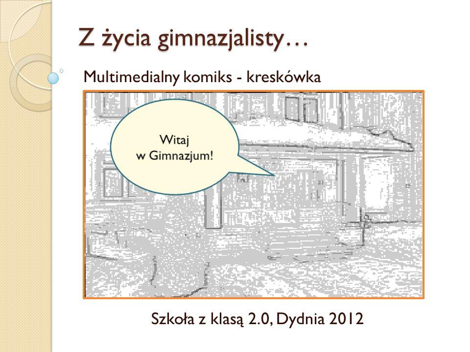 Z życia gimnazjalisty… Multimedialny komiks - kreskówka Szkoła z klasą 2.0, Dydnia 2012