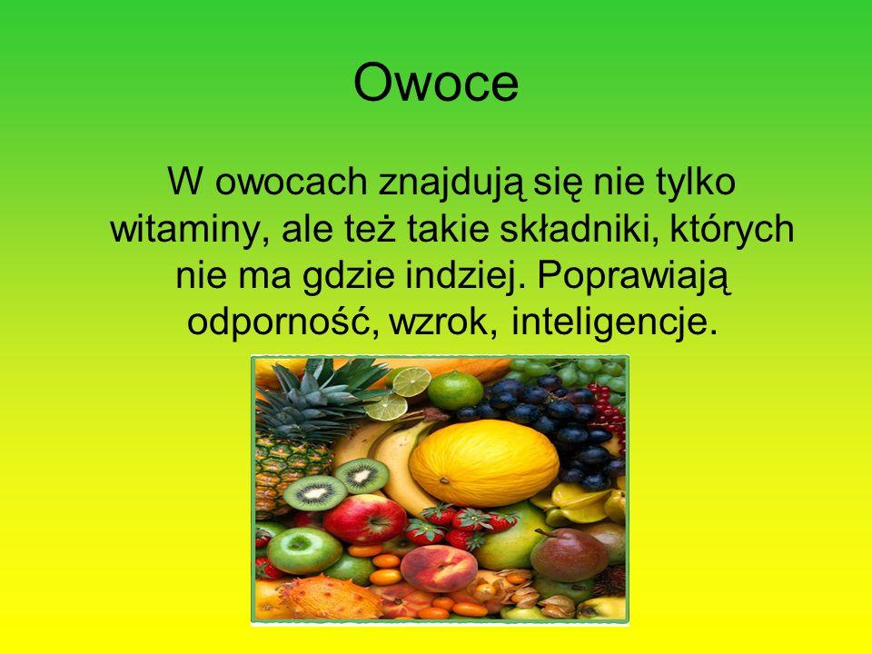 Owoce W owocach znajdują się nie tylko witaminy, ale też takie składniki, których nie ma gdzie indziej. Poprawiają odporność, wzrok, inteligencje.
