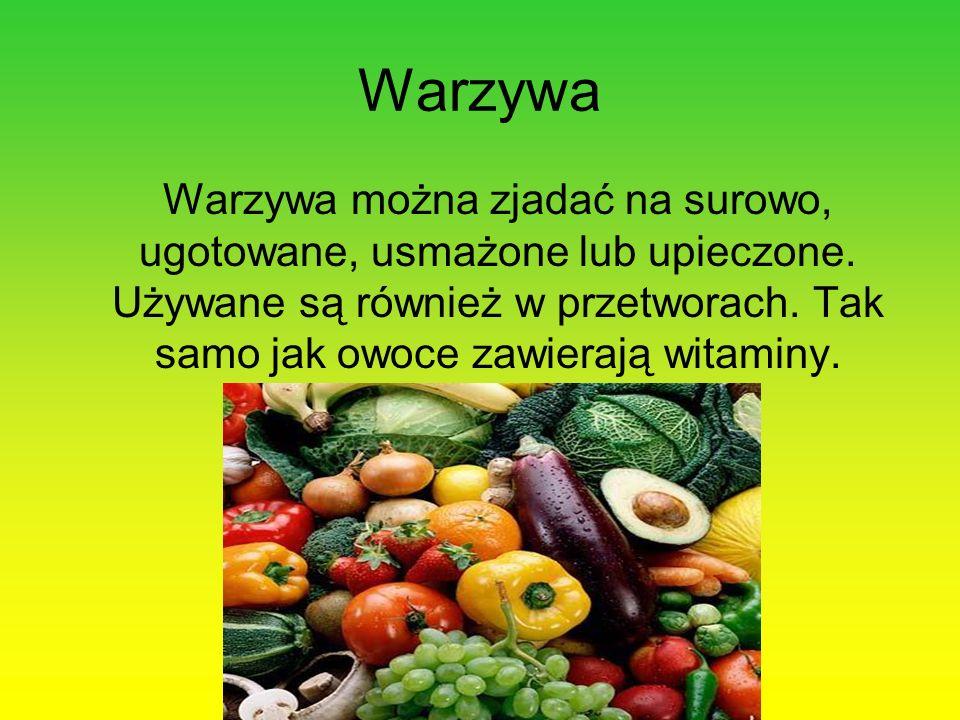 Warzywa Warzywa można zjadać na surowo, ugotowane, usmażone lub upieczone. Używane są również w przetworach. Tak samo jak owoce zawierają witaminy.