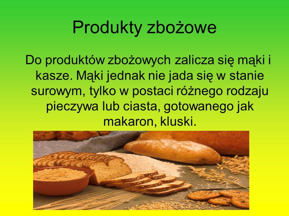Produkty zbożowe Do produktów zbożowych zalicza się mąki i kasze. Mąki jednak nie jada się w stanie surowym, tylko w postaci różnego rodzaju pieczywa