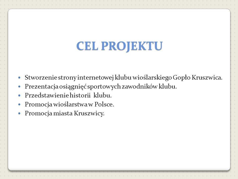 CEL PROJEKTU Stworzenie strony internetowej klubu wioślarskiego Gopło Kruszwica. Prezentacja osiągnięć sportowych zawodników klubu. Przedstawienie his