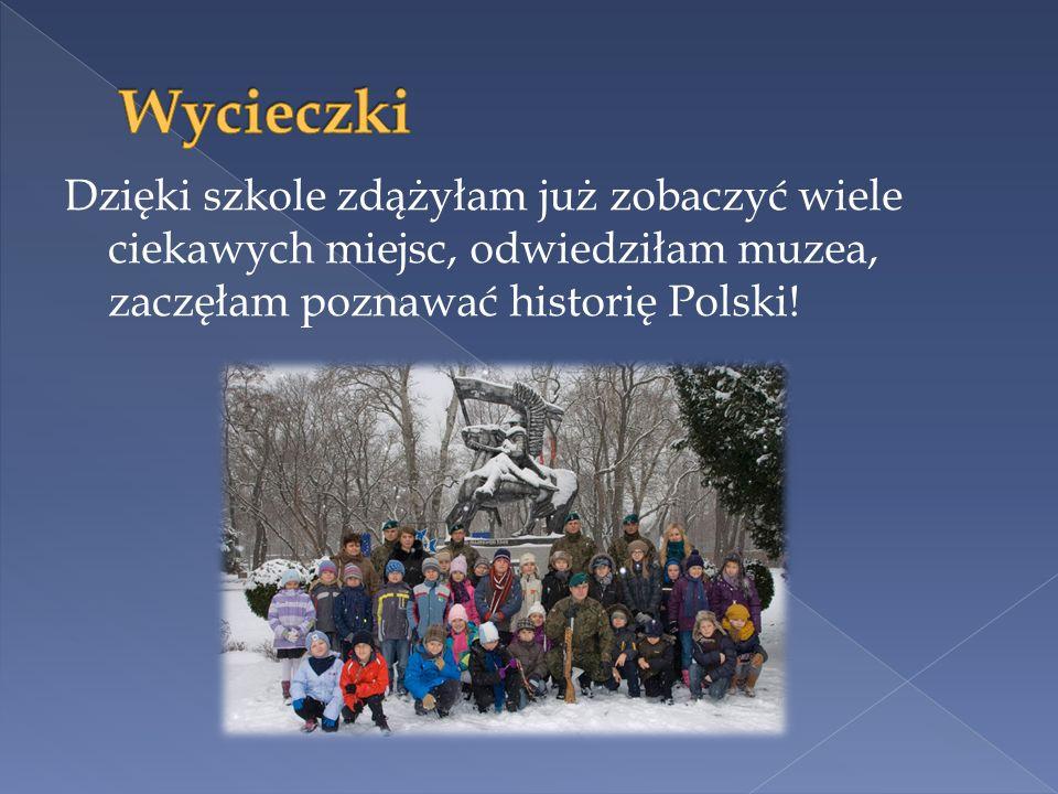 Dzięki szkole zdążyłam już zobaczyć wiele ciekawych miejsc, odwiedziłam muzea, zaczęłam poznawać historię Polski!