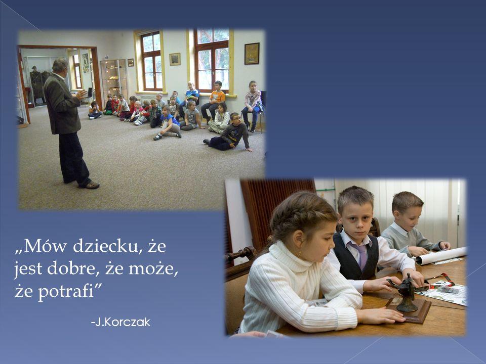 Mów dziecku, że jest dobre, że może, że potrafi -J.Korczak