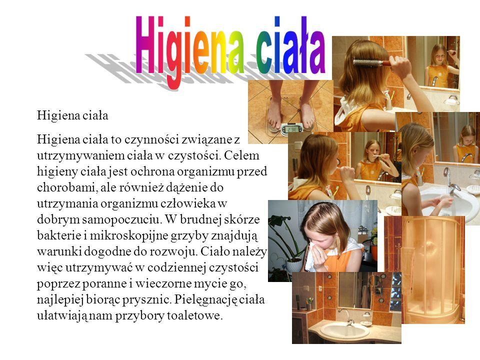 Higiena ciała Higiena ciała to czynności związane z utrzymywaniem ciała w czystości.