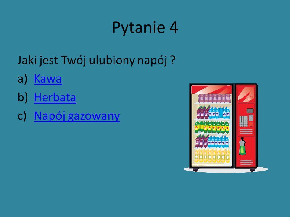 Pytanie 4 Jaki jest Twój ulubiony napój ? a)KawaKawa b)HerbataHerbata c)Napój gazowanyNapój gazowany