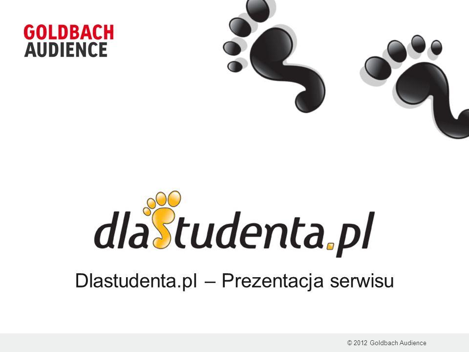 Dlastudenta.pl – Prezentacja serwisu © 2012 Goldbach Audience
