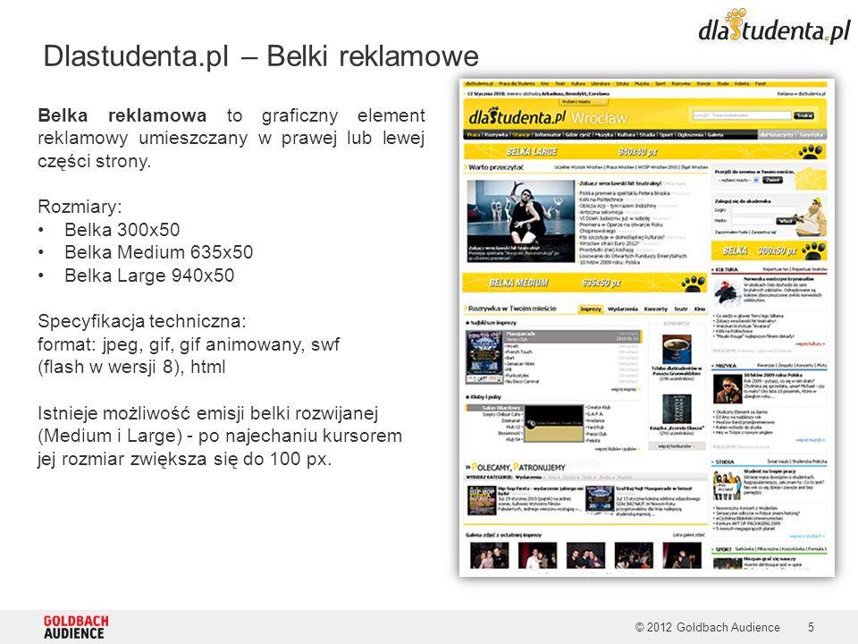 © 2012 Goldbach Audience5 Dlastudenta.pl – Belki reklamowe Belka reklamowa to graficzny element reklamowy umieszczany w prawej lub lewej części strony.