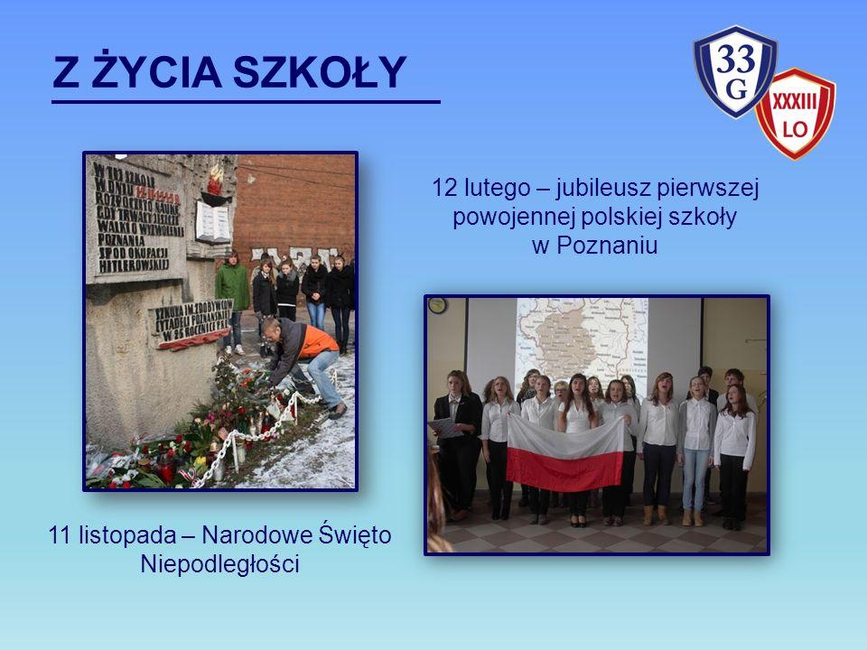 Z ŻYCIA SZKOŁY 12 lutego – jubileusz pierwszej powojennej polskiej szkoły w Poznaniu 11 listopada – Narodowe Święto Niepodległości