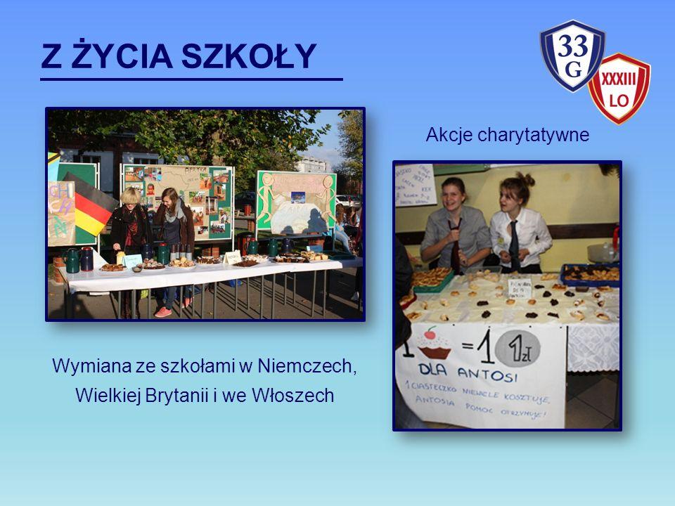 Z ŻYCIA SZKOŁY Wymiana ze szkołami w Niemczech, Wielkiej Brytanii i we Włoszech Akcje charytatywne
