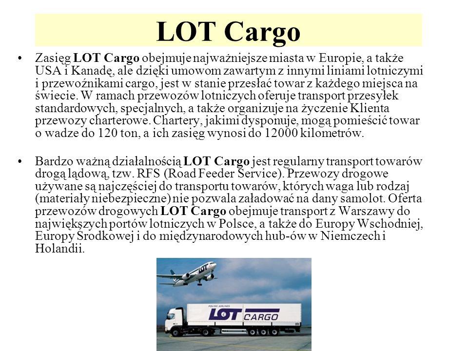 LOT Cargo Zasięg LOT Cargo obejmuje najważniejsze miasta w Europie, a także USA i Kanadę, ale dzięki umowom zawartym z innymi liniami lotniczymi i prz